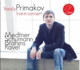 Vassily Primakov Live in Concert Medtner Schumann Brahms Ravel